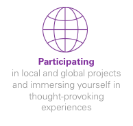 Participating - in local and global projects and immersing yourself in throught-provoking experiences