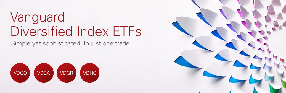 Vanguard Diversified Index ETFs - Simple yet sophisticated: In just one trade.
